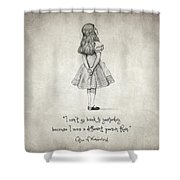 I Can't Go Back To Yesterday Quote Shower Curtain