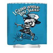 I Grind While You Sleep Shower Curtain