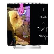 I Had A Ruff Day Printable Shower Curtain