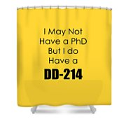 I Have A Dd 214 5441.02 Shower Curtain