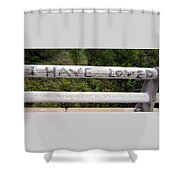 I Have Loved Shower Curtain