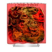 I Hear Voices Shower Curtain