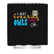 I Just Freaking Love Owls Ok Shower Curtain