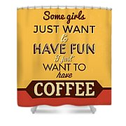 I Just Want To Have Coffee Shower Curtain