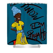 I Know Im Royalty Girl Shower Curtain