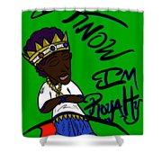 I Know Im Royalty  Shower Curtain
