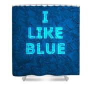 I Like Blue Shower Curtain