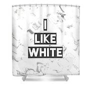 I Like White Shower Curtain