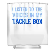 I Listen To Voices In My Tackle Box Blues Shower Curtain