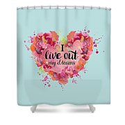 I Live Out My Dreams II Shower Curtain