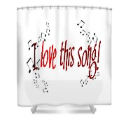I Love This Song Shower Curtain