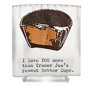 I Love You More Than Peanut Butter Cups Shower Curtain