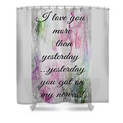 I Love You More Than Yesterday 2 Shower Curtain