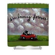 Im Leaving Forever Shower Curtain