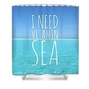 I Need Vitamin Sea Shower Curtain