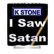 I Saw Satan Shower Curtain