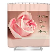 I Shall Love You Always Shower Curtain