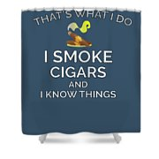 I Smoke Cigars And Know Things Shower Curtain