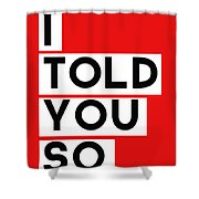 I Told You So Shower Curtain by Linda Woods