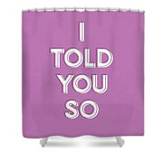 I Told You So Purple- Art By Linda Woods Shower Curtain