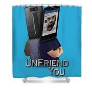 I Unfriend You Shower Curtain