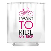 I Want To Ride My Bike Shower Curtain