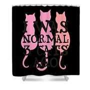 I Was Normal 3 Cats Agog Shower Curtain
