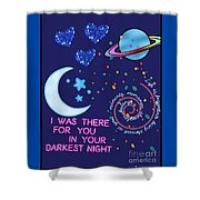 I Was There For You Greeting Shower Curtain