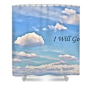 I Will Go On Shower Curtain