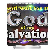 I Will Wait For God Of My Salvation Shower Curtain