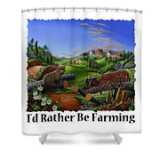 Id Rather Be Farming - Springtime Groundhog Farm Landscape 1 Shower Curtain