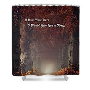 If Hugs Were Trees, I Would Give You A Forest Shower Curtain