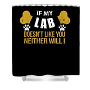 If My Lab Doesn T Like You Shower Curtain