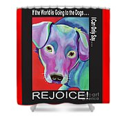 If The World Is Going To The Dogs I Can Only Say Rejoice Shower Curtain