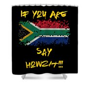 If You Are South African Say Howzit Shower Curtain