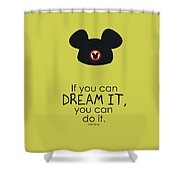 If You Can Dream It, You Can Do It Shower Curtain