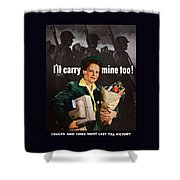 I'll Carry Mine Too Shower Curtain
