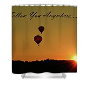 I'll Follow You Anywhere Shower Curtain