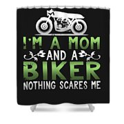 Im A Mom And A Biker Nothing Scares Me Shower Curtain