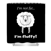 I'm Not Fat Shower Curtain
