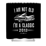 Im Not Old Im A Classic Since 2013 Birthday Gift Shower Curtain