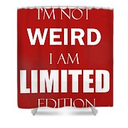 I'm Not Weird, I Am Limited Edition Shower Curtain