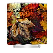In All Things Give Thanks Shower Curtain