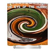 In The Eye Of The Hurricanes Shower Curtain
