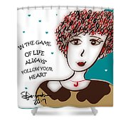 In The Game Of Life Always Follow Your Heart Shower Curtain