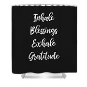 Inhale Blessings Exhale Gratitude Meditate Shower Curtain