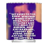 Inspirational Quotes - Motivational - John F. Kennedy 16 Shower Curtain
