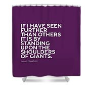 Inspirational Quotes Series 007 Isaac Newton Shower Curtain