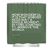 Inspirational Quotes Series 015 Anne Frank Shower Curtain