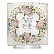 Inspirational Scripture - Everything Beautiful Pink Hydrangeas And Roses Shower Curtain